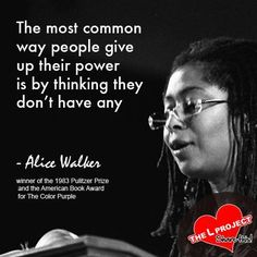 The most common way people give up their power is by thinking they don't have any. - Alice Walker. #socialjustice #atplc