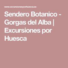 Sendero Botanico - Gorgas del Alba | Excursiones por Huesca Aragon, Alba, Walks, Trees And Shrubs