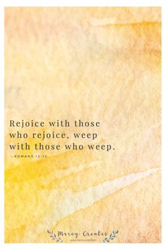 Rejoice with those who rejoice, weep with those who weep. Romans 12:15, Mercy Creates, Bible Verses about rejoicing, verses about weeping, verses about having empathy with others, verses about friendship, verses about how to treat others, Scripture about empathy, Scripture about rejoicing and weeping #MercyCreates #BibleVerse #christianart #Scripture #Scriptures #Bible #BibleStudy #BibleVerses #BibleQuotes #GodsWord #Christianity #WatercolorScripture #VerseArt #BibleArt #ScriptureArt #FaithArt Encouraging Bible Verses, Scripture Art, Bible Art, Bible Quotes, Scriptures, Romans 12 15, Verses About Friendship, Christian Art, Book Of Life