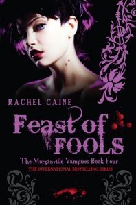 The Morganville Vampires Book Four: Feast of Fools - Rachel Caine