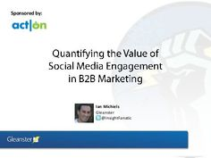 Quantify the Value of Social Media Engagement in B2B Marketing by Act-On Software, via Slideshare