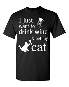 I just want to drink wine and pet my Cat T Shirt