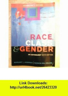 Race, Class,  Gender  An Anthology , Instructors Edition (9780495128489) Margaret L. Andersen , ISBN-10: 0495128481  , ISBN-13: 978-0495128489 ,  , tutorials , pdf , ebook , torrent , downloads , rapidshare , filesonic , hotfile , megaupload , fileserve
