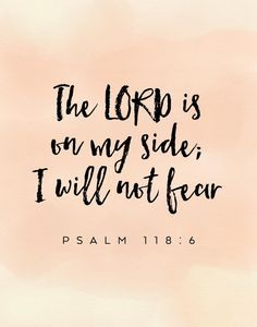 The Lord is on my side; I will not fear Psalm No matter what we're facing, the Lord is with us. We have no reason to worry or fear because God always works everything out for good. Remember this bible verse the next time your fear seems to be takin Psalm 118, Scripture Quotes, Bible Scriptures, Psalms Quotes, Good Bible Verses, Verses For Encouragement, Inspiring Bible Verses, Psalms Verses, Encouraging Bible Verses