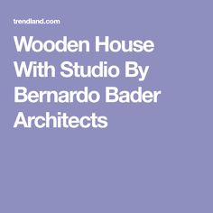 Wooden House With Studio By Bernardo Bader Architects Wooden House, Architects, Studio, Interior, Indoor, Building Homes, Study, Interiors, Architecture