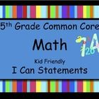 $4 5th Grade Math Common Core Standards Kid Friendly *I Can Statements*