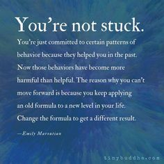 Quotes Sayings and Affirmations You're Not Stuck - Tiny Buddha Spiritual Quotes, Wisdom Quotes, Quotes To Live By, Me Quotes, Motivational Quotes, Inspirational Quotes, Lying Men Quotes, Change Your Life Quotes, Finding Yourself Quotes