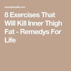 8 Exercises That Will Kill Inner Thigh Fat - Remedys For Life
