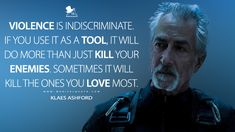Klaes Ashford: Violence is indiscriminate. If you use it as a tool, it will do more than just kill your enemies. Sometimes it will kill the ones you love most. Expanse Tv Series, The Expanse Tv, Funny Geek, Geek Humor, Isaac Asimov, Warrior Quotes, Tv Show Quotes, Writing Words, Sci Fi Fantasy