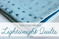 Want to make lightweight quilts for summer? Here are some tips for choosing and using fabrics and battings perfect for the warmer summer months.