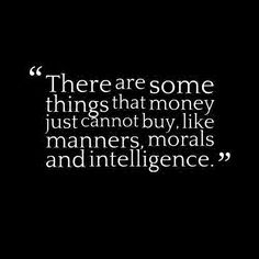 Money cant buy morals, manners or intelligence - SO VERY TRUE!