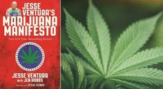 Former governor and pro wrestler Jesse Ventura's Manifesto; argues that widespread weed legalization would benefit the country.