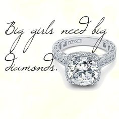 Big girls need big diamonds. -Elizabeth Taylor