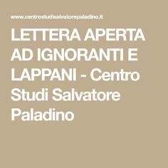 LETTERA APERTA AD IGNORANTI E LAPPANI - Centro Studi Salvatore Paladino