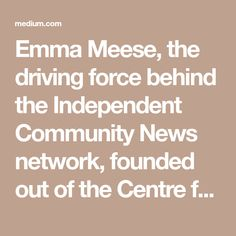 Emma Meese, the driving force behind the Independent Community News network, founded out of the Centre for Community Journalism at Cardiff University, believes there must be a way for local…