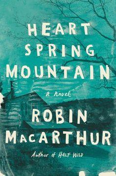 Heart Spring Mountain: A Novel by Robin MacArthur