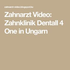 Zahnarzt Video: Zahnklinik Dentall 4 One in Ungarn
