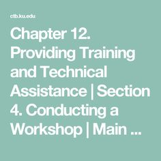 Chapter 12. Providing Training and Technical Assistance | Section 4. Conducting a Workshop | Main Section | Community Tool Box