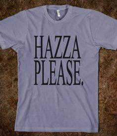 HAZZA PLEASE. want this.