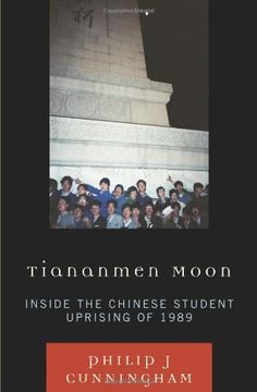 Tiananmen Moon: Inside the Chinese Student Uprising of 1989 (Asian Voices) by Philip J. Cunningham. $13.81. Author: Philip J. Cunningham. Publisher: Rowman & Littlefield Publishers (December 31, 2008). 304 pages