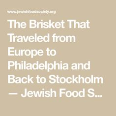The Brisket That Traveled from Europe to Philadelphia and Back to Stockholm — Jewish Food Society