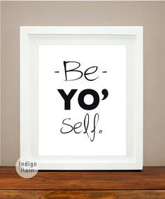 Be Yo' Self, Typography Art - 8X10- Inspirational Motivational Decor-  Black and White, Word Art, Home Decor - Room Decorating, Gift