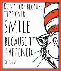 """Don't cry because it's over, smile because it happened."" - Dr. Seuss Girlfriend Advice for When You're Sad over Happy Things"