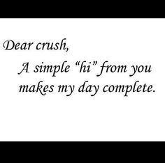 """Dear Crush, a simple """"hi"""" from you makes my day complete"""