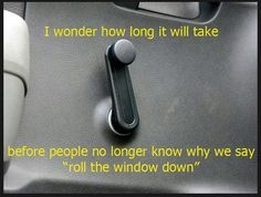 How long until people don't know what roll the window down means