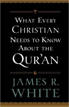 What Every Christian Needs to Know About the Qur'an: James R. White: 9780764209765: Amazon.com: Books