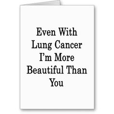 21 best funny cards for cancer patients images on pinterest fun even with lung cancer im more beautiful than you greeting card lung cancer funny cards m4hsunfo