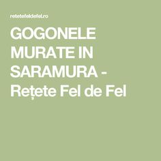 GOGONELE MURATE IN SARAMURA - Rețete Fel de Fel