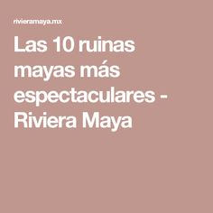 Las 10 ruinas mayas más espectaculares - Riviera Maya