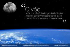 """""""O vôo até a Lua não é tão longe. As distâncias maiores que devemos percorrer estão dentro de nós mesmos."""" Charles de Gaulle - Veja mais sobre Espiritualidade & Autoconhecimento no blog: http://sobrebudismo.com.br/"""