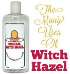 25 Magical Uses For Witch Hazel- I love witch hazel, use it for everything!