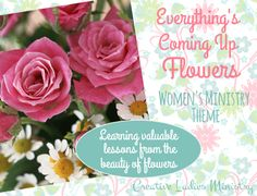 Everythings Coming Up Flowers -  Womens Ministry Theme  from Creative Ladies Ministry.