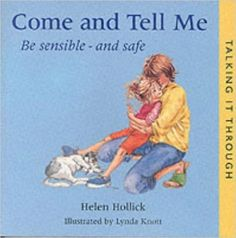Come and Tell Me: Be Sensible and Safe (Talking it Through): Amazon.co.uk: Helen Hollick, Lynda Knott: 9781903285299: Books