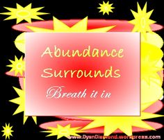 Whatever you focus on becomes real in your life.  You can choose to believe that your life is abundant.  What do you have to be grateful for today?  That is a great question for tapping into the abundance that is – and for creating more. Abundance is all around you.  Just breathe it in.   Please check out my books:  http://www.lulu.com/spotlight/dyandiamond