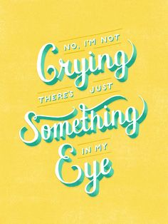 No, im not crying theres just something in my eye by Lauren Hom