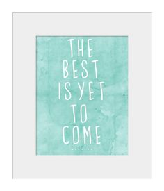 The Best is Yet to Come Inspirational Motivational Print for Home and Wall Decor Quote Print Motivational Quote Print New Years Print