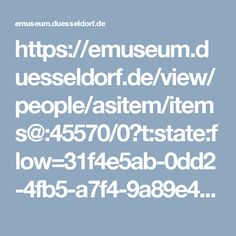 https://emuseum.duesseldorf.de/view/people/asitem/items@:45570/0?t:state:flow=31f4e5ab-0dd2-4fb5-a7f4-9a89e40f9342