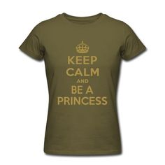 I just ordered that one for my god daughter, looks pretty and cool! Keep Calm And Be A Princess T-Shirt | Spreadshirt | ID: 25981686