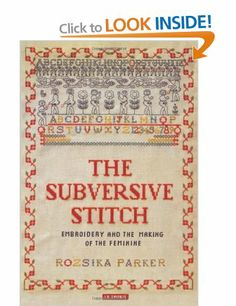 The Subversive Stitch: Embroidery and the Making of the Feminine: Amazon.co.uk: Rozsika Parker: Books