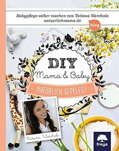 DIY Mama & Baby: Natürlich gepflegt - EUR 7.90 - 41 von 5 Sternen - Top-1000 Mama Bücher - Buch Tipps Mama Baby, Blog, Handmade, Diy, Decor, Ideas, Movies, Magnesium Oil, Happy Mom