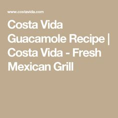 Costa Vida Guacamole Recipe   Costa Vida - Fresh Mexican Grill