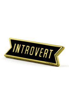 Let everyone know who you are with this introvert pin.