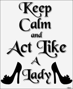 Keep Calm and Act Like A Lady - created by eleni