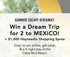 Grand Prize is a $2,600.00 4-night stay for two at the Cabo Azul Resort in Mexico, $300 Chef'd gift card, $500 in AmEx and VISA gift cards, and $1,000 Hayneedle shopping spree. Submit your entry today.