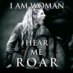 Vikings, Shield Maiden - I am woman hear me roar.. ✨WILD WOMAN SISTERHOOD✨