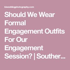 Should We Wear Formal Engagement Outfits For Our Engagement Session? | Southern California - Kayla Illies Photography